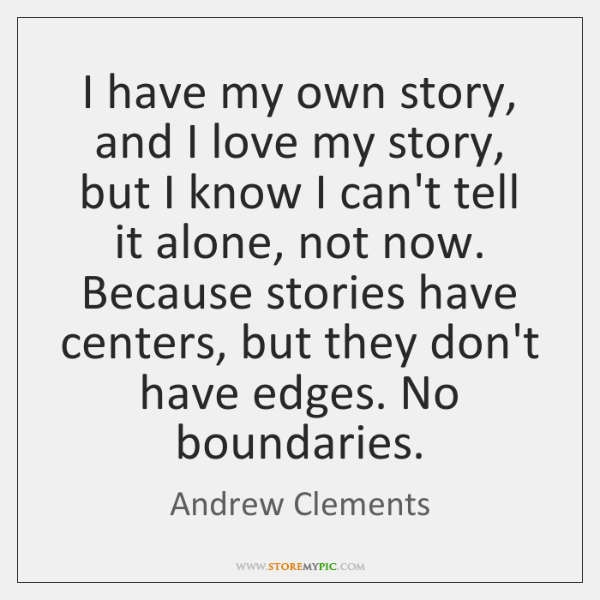 I have my own story, and I love my story, but I ...