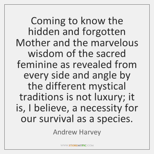 Coming to know the hidden and forgotten Mother and the marvelous wisdom ...