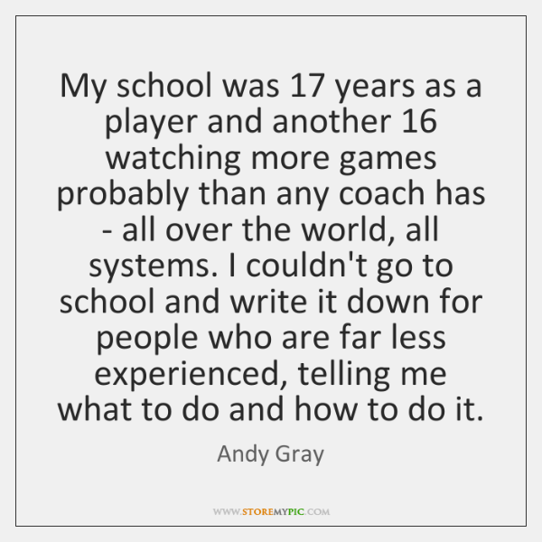 My school was 17 years as a player and another 16 watching more games ...