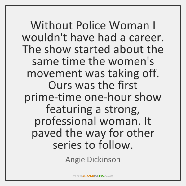 Without Police Woman I wouldn't have had a career. The show started ...
