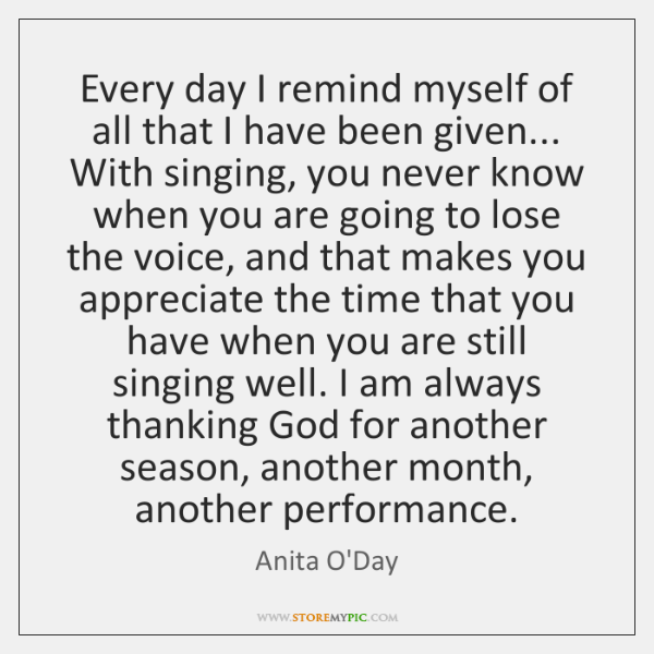 Every day I remind myself of all that I have been given... ...