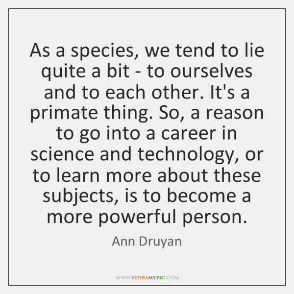 As a species, we tend to lie quite a bit - to ...