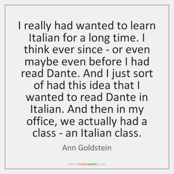 I really had wanted to learn Italian for a long time. I ...