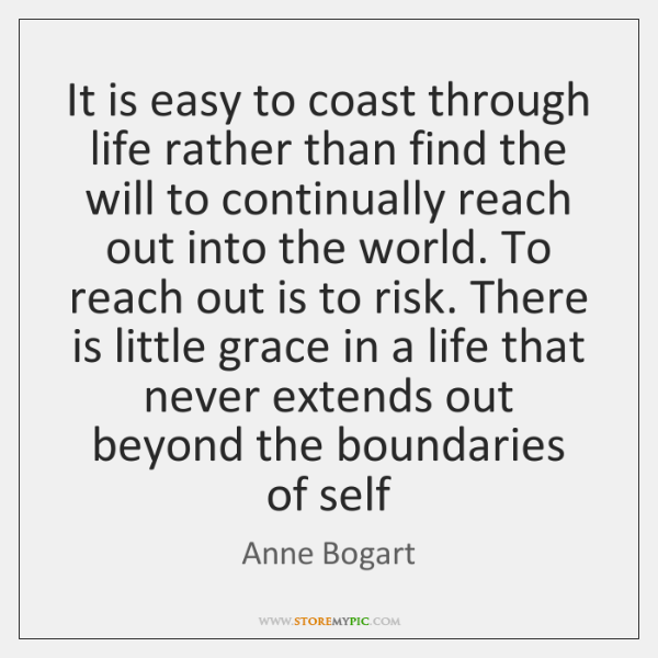 It is easy to coast through life rather than find the will ...