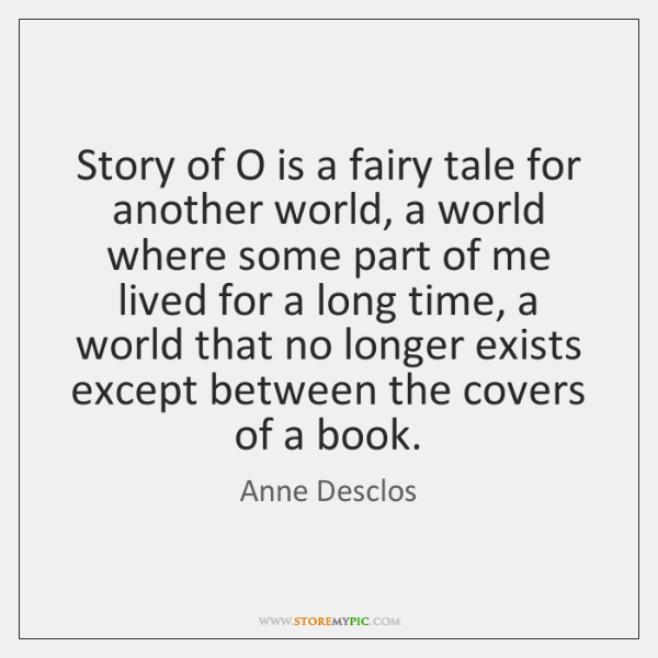 Story of O is a fairy tale for another world, a world ...
