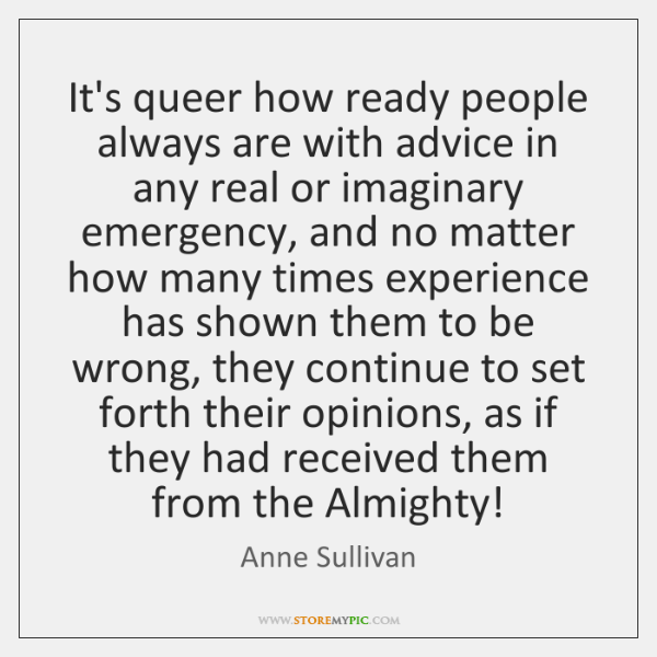 It's queer how ready people always are with advice in any real ...