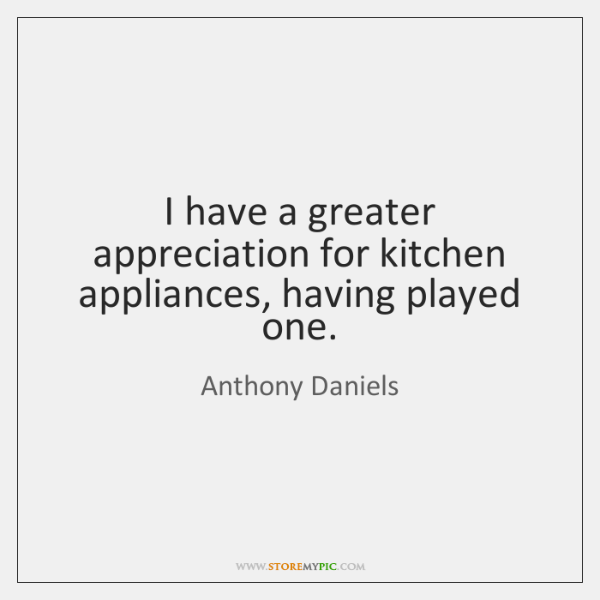 I have a greater appreciation for kitchen appliances, having played one.