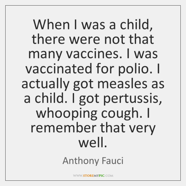 When I was a child, there were not that many vaccines. I ...