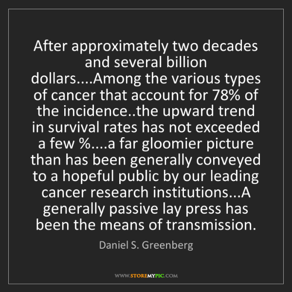 Daniel S. Greenberg: After approximately two decades and several billion dollars....Among...