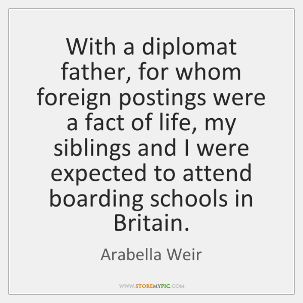 With a diplomat father, for whom foreign postings were a fact of ...