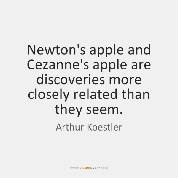 Newton's apple and Cezanne's apple are discoveries more closely related than they ...
