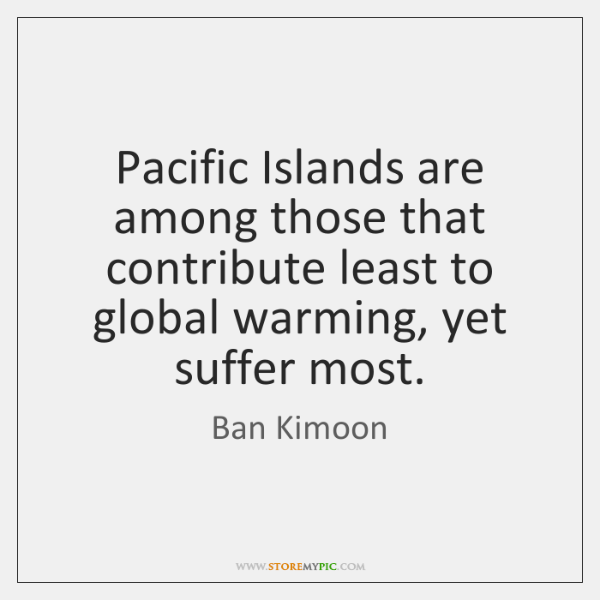 Pacific Islands are among those that contribute least to global warming, yet ...