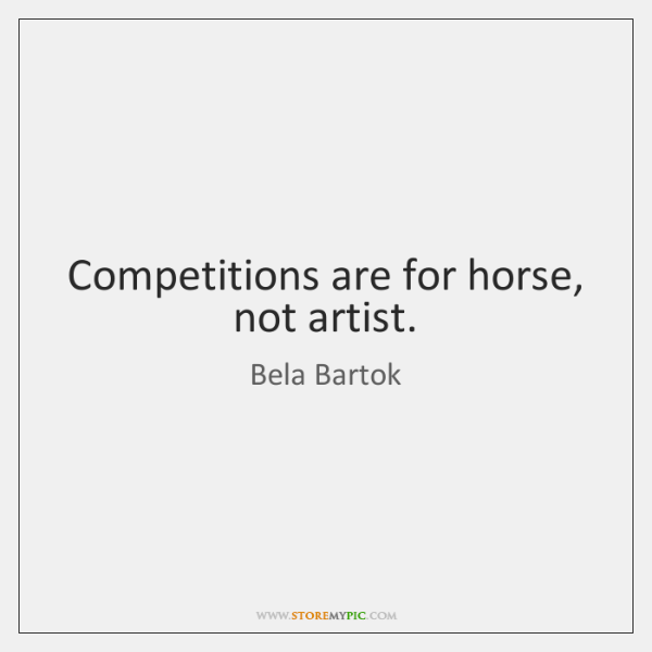 Competitions are for horse, not artist.
