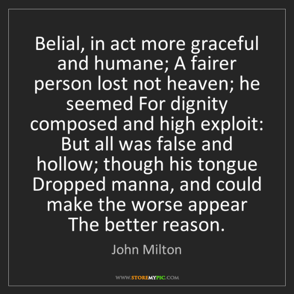 John Milton: Belial, in act more graceful and humane; A fairer person...