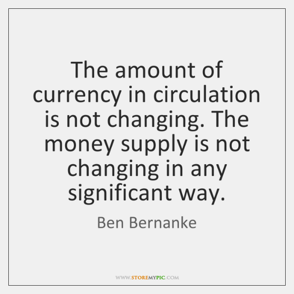 The amount of currency in circulation is not changing. The money supply ...