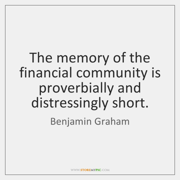 The memory of the financial community is proverbially and distressingly short.