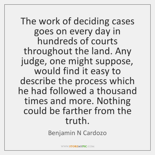 The work of deciding cases goes on every day in hundreds of ...