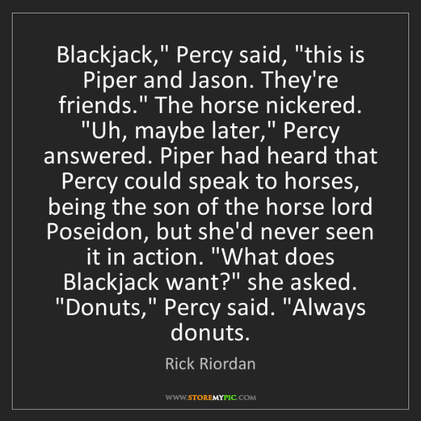 "Rick Riordan: Blackjack,"" Percy said, ""this is Piper and Jason. They're..."