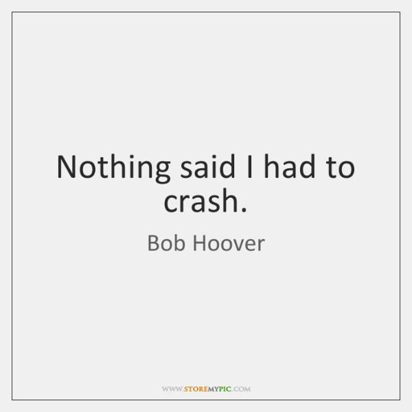 Nothing said I had to crash.