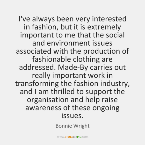 I've always been very interested in fashion, but it is extremely important ...