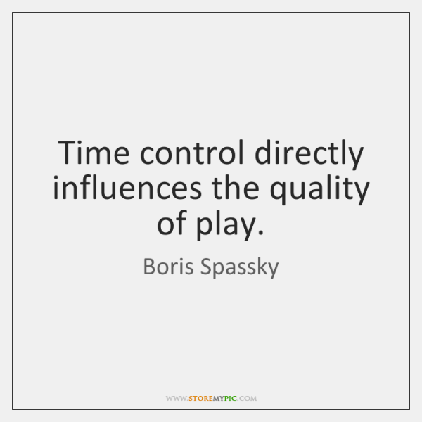 Time control directly influences the quality of play.