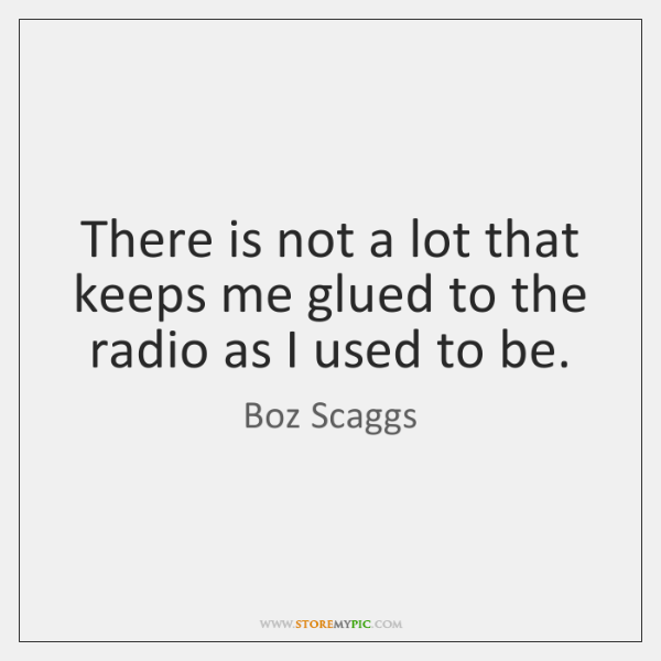 There is not a lot that keeps me glued to the radio ...
