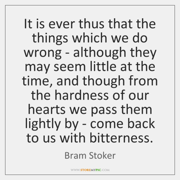 It is ever thus that the things which we do wrong - ...
