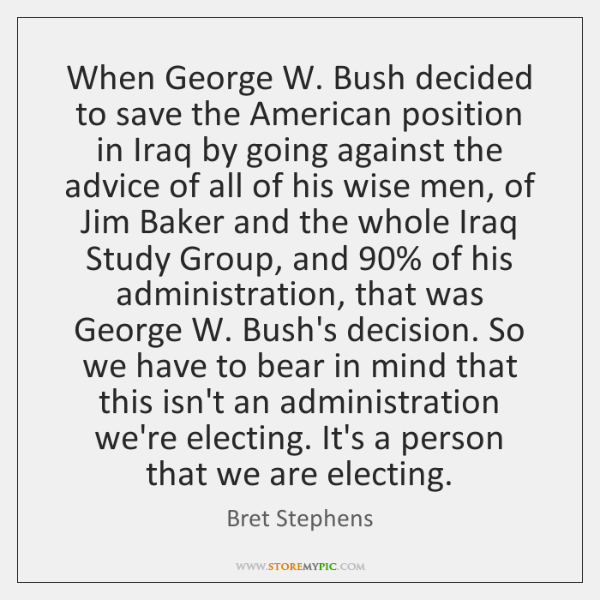 When George W. Bush decided to save the American position in Iraq ...
