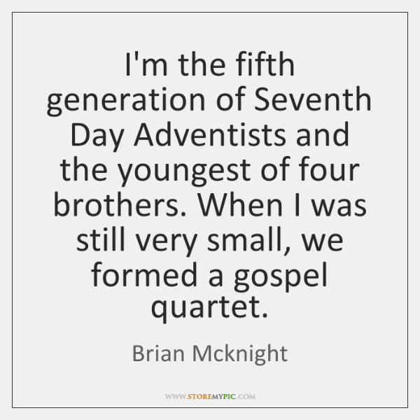 I'm the fifth generation of Seventh Day Adventists and the youngest of ...