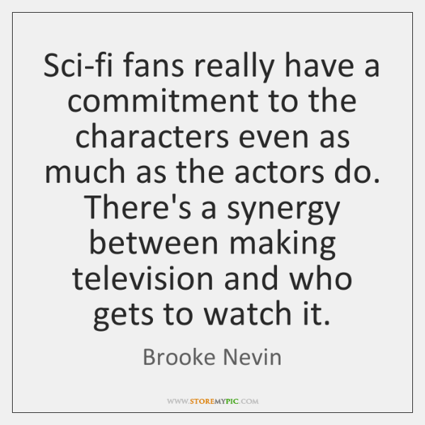 Sci-fi fans really have a commitment to the characters even as much ...