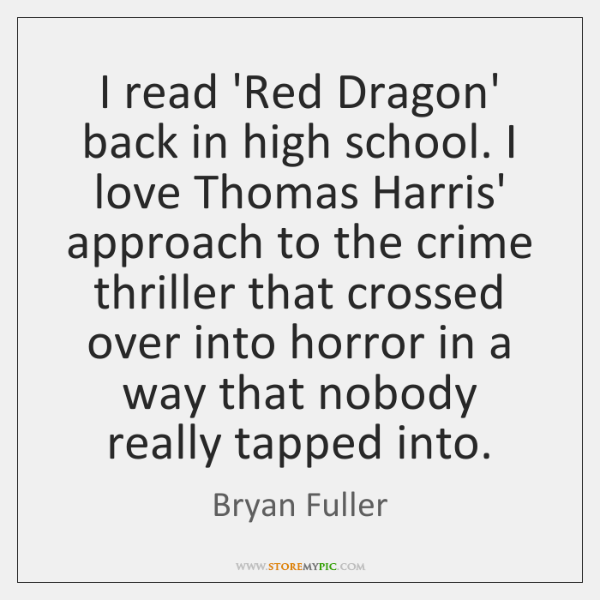 I read 'Red Dragon' back in high school. I love Thomas Harris' ...
