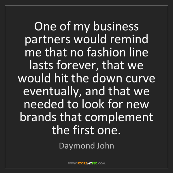 Daymond John: One of my business partners would remind me that no fashion...