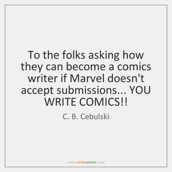 To the folks asking how they can become a comics writer if ...