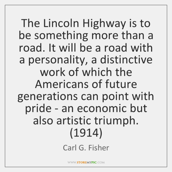The Lincoln Highway is to be something more than a road. It ...