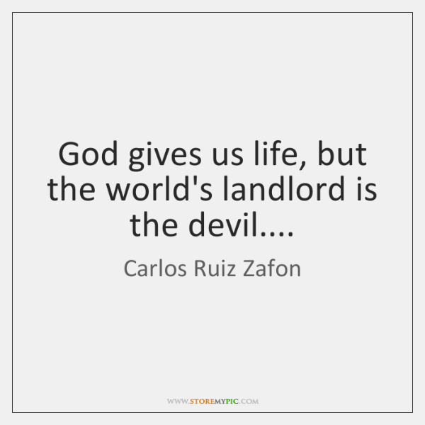 God gives us life, but the world's landlord is the devil....
