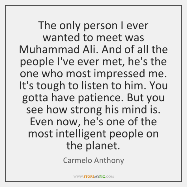 The only person I ever wanted to meet was Muhammad Ali. And ...