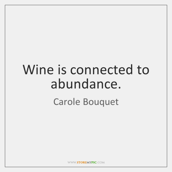 Wine is connected to abundance.
