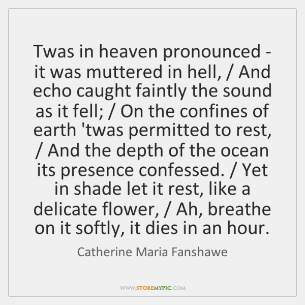 Twas in heaven pronounced - it was muttered in hell, / And echo ...