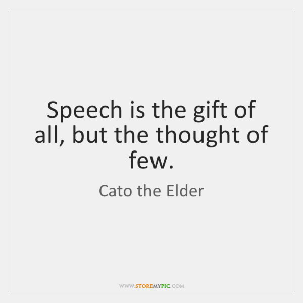 Speech is the gift of all, but the thought of few.