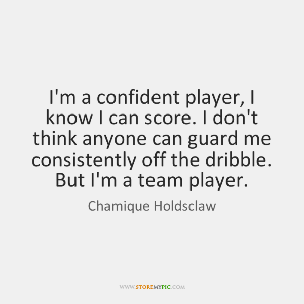 I'm a confident player, I know I can score. I don't think ...