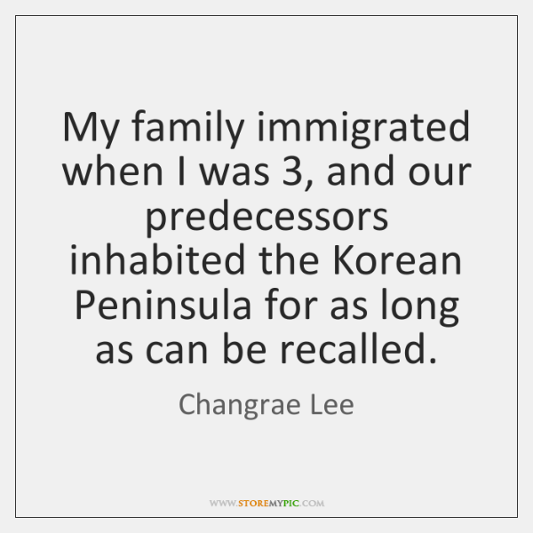 My family immigrated when I was 3, and our predecessors inhabited the Korean ...