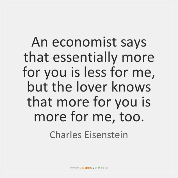 An economist says that essentially more for you is less for me, ...