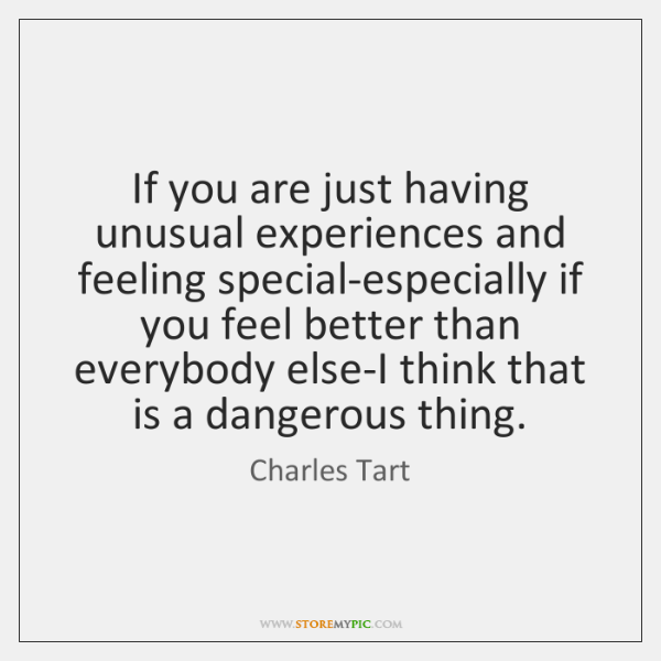 If you are just having unusual experiences and feeling special-especially if you ...