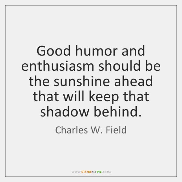 Good humor and enthusiasm should be the sunshine ahead that will keep ...