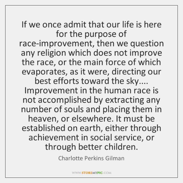 If we once admit that our life is here for the purpose ...