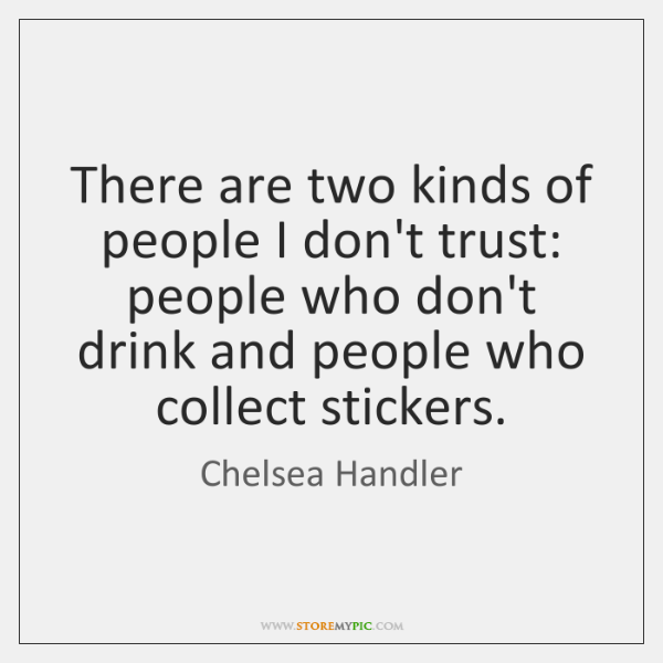 There are two kinds of people I don't trust: people who don't ...
