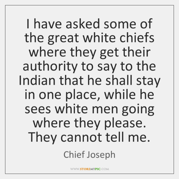 I have asked some of the great white chiefs where they get ...