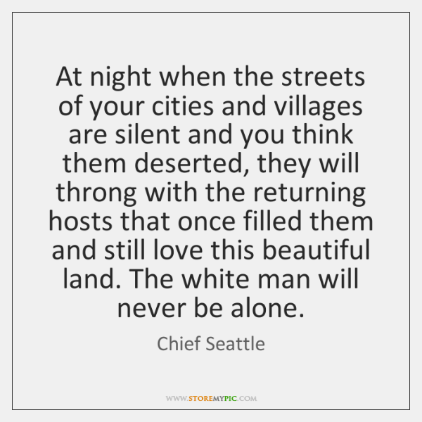At night when the streets of your cities and villages are silent ...