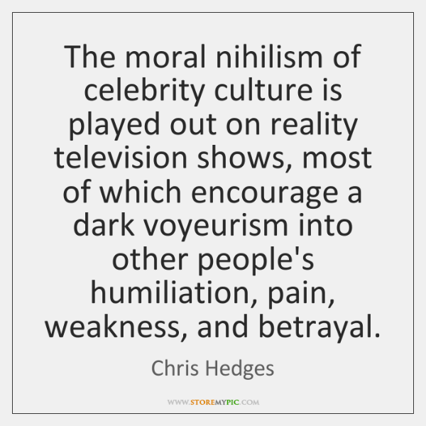 The moral nihilism of celebrity culture is played out on reality television ...