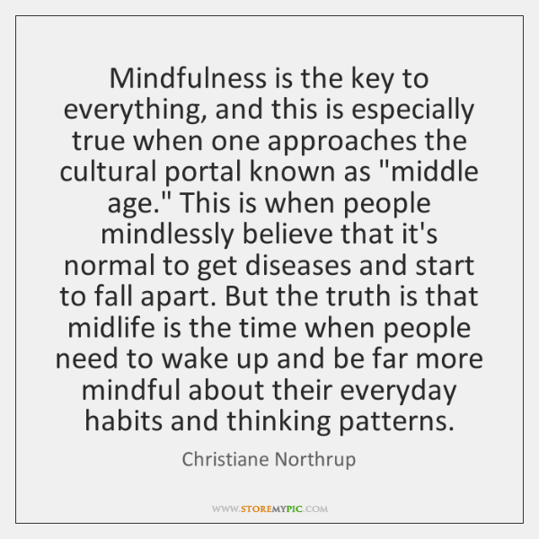 Mindfulness is the key to everything, and this is especially true when ...